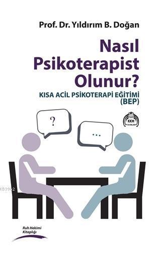 Nasıl Psikoterapist Olunur?; Kısa Acil Psikoterapi Eğitimi (BEP)