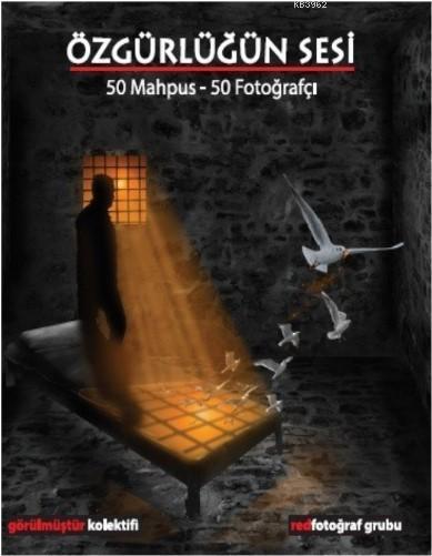 Özgürlüğün Sesi; 50Mahpus - 50 Fotoğrafçı