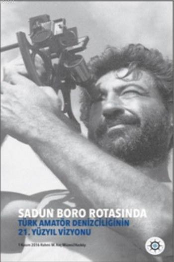 Sadun Boro Rotasında; Türk Amatör Denizciliğinin 21. Yüzyıl Vizyonu