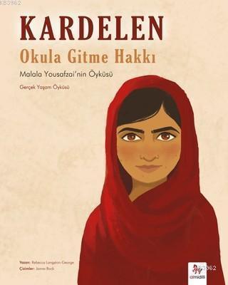 Kardelen : Okula Gitme Hakkı; Malala Yousafzai'nin Öyküsü (Gerçek Yaşam Öyküsü)