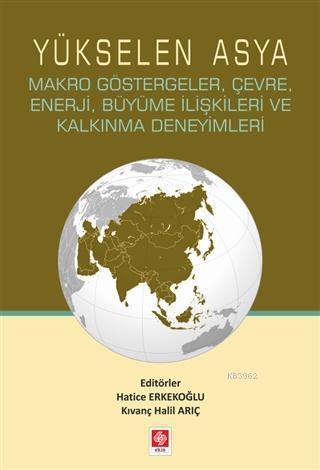 Yükselen Asya; Makro Göstergeler, Çevre, Enerji, Büyüme İlişkileri ve Kalkınma Deneyimleri