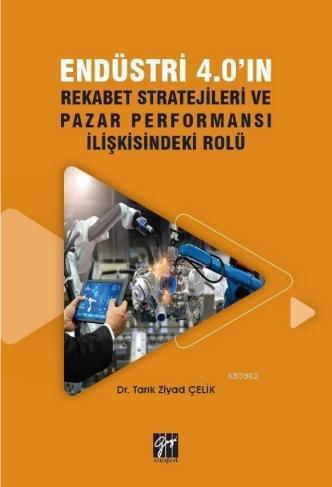 Endüstri 4.0'ın Rekabet Stratejileri ve Pazar Performansı İlişkisindeki Rolü