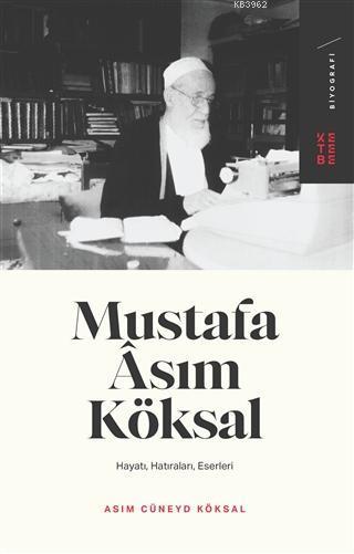 Mustafa Asım Köksal; Hayatı, Hatıraları, Eserleri