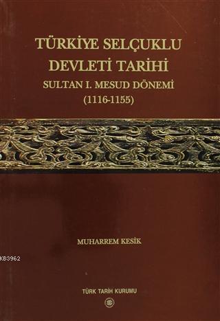 Türkiye Selçuklu Devleti Tarihi Sultan; 1. Mesud Dönemi 1116-1155