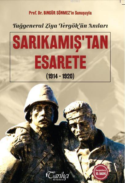 Tuğgeneral Ziya Yergök'ün Anıları- Sarıkamış'tan Esarete; (1914-1920)