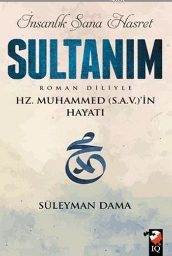 İnsanlık Sana Hasret Sultanım; Hz.Muhammed (S.a.v)in Hayatı