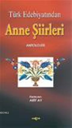 Türk Edebiyatından Anne Şiirleri Antolojisi