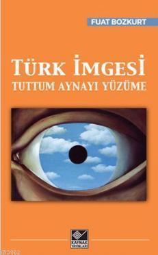 Türk İmgesi; Tuttum Aynayı Yüzüme