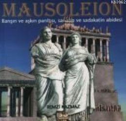 Mausoleion; Barışın ve Aşkın Parıltısı, Sanatın ve Sadakatin Abidesi