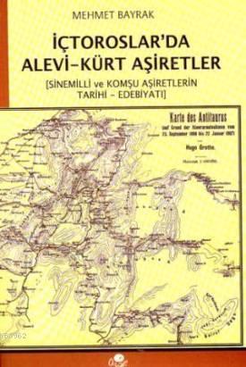 İçtoroslar'da Alevi-Kürt Aşiretler; Sinemilli ve Komşu Aşiretlerin Tarihi - Edebiyatı