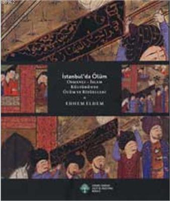 İstanbul´da Ölüm; Osmanlı-islam Kültüründe Ölüm Ritüelleri