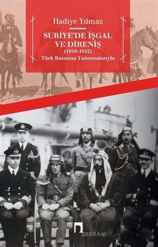 Suriye'de İşgal ve Direniş (1919 - 1922); Türk Basınına Yansımalarıyla