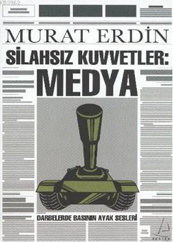 Silahsız Kuvvetler: Medya; Darbelerde Basının Ayak Sesleri