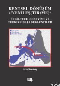 Kentsel Dönüşüm: Yenileştirme; İngiltere Deneyimi ve Türkiye'deki Beklentiler