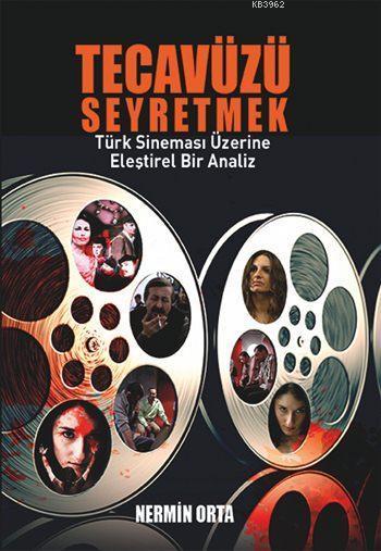 Tecavüzü Seyretmek; Türk Sineması Üzerine Eleştirel Bir Analiz