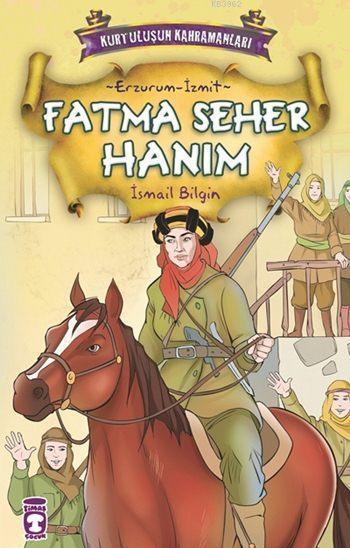 Fatma Seher Hanım; Kurtuluşun Kahramanları - 1, (9+ Yaş)