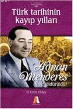Türk Tarihinin Kayıp Yılları; Adnan Menderes Nasıl Öldürüldü?