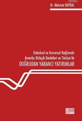 Hukuksal ve Kurumsal Bağlamda Amerika Birleşik Devletleri ve Türkiye'de Doğrudan Yabancı Yatırımlar