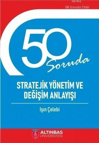 50 Soruda Stratejik Yönetim ve Değişim Anlayışı