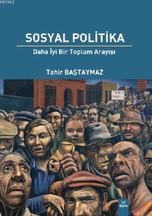 Sosyal Politika; Daha İyi Bir Toplum Arayışı