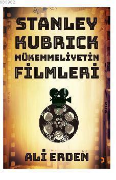 Stanley Kubrick; Mükemmeliyetin Filmleri