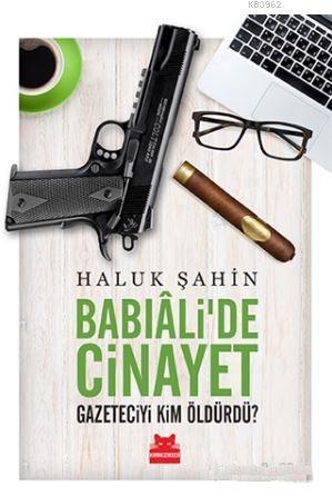 Babıali'de Cinayet; Gazeteciyi Kim Öldürdü?