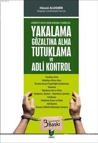 Hürriyeti Kısıtlayan Koruma Tedbirleri - Yakalama Gözaltına Alma Tutuklama ve Adli Kontrol; Gözaltına Alma - Muhafaza Altına Alma - Koruma Amaçlı Özgürlüğün Kıs