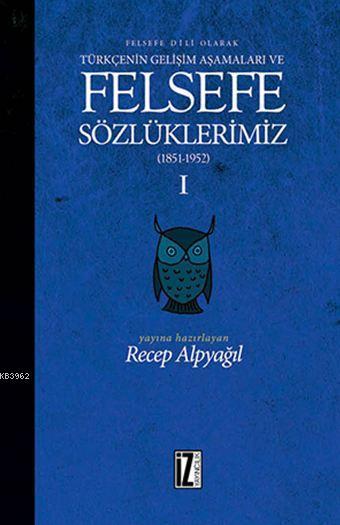Felsefe Sözlüklerimiz - I (1851-1952); Felsefe Dili Olarak Türkçenin Gelişim Aşamaları