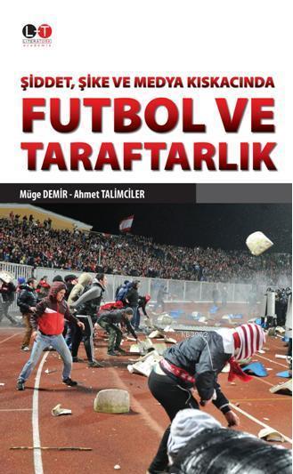 Futbol ve Taraftarlık; Şiddet, Şike ve Medya Kıskacında