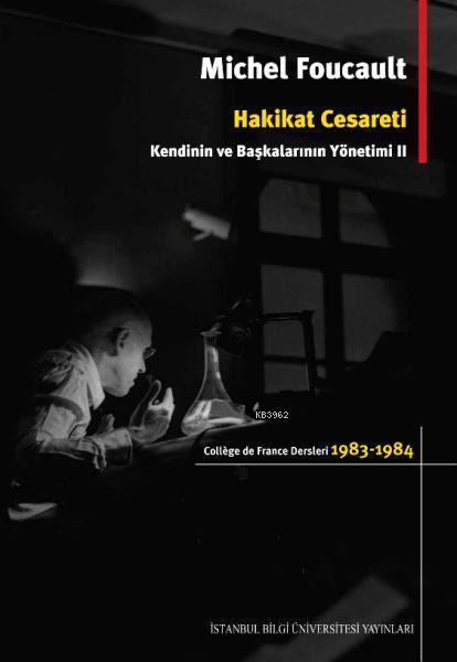 Hakikat Cesareti: Kendinin ve Başkalarının Yönetimi 2; College de France Dersleri 1983 - 1984