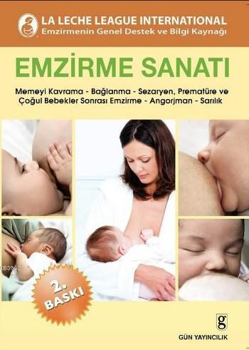 Emzirme Sanatı; Hamilelikten Memeden Kesmeye Kadar Emzirmeye Dair Her Şey Tek Kitapta!