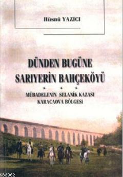Dünden Bugüne Sarıyer'in Bahçeköyü; Mübadelenin Selanik Kazası Karacaova Bölgesi