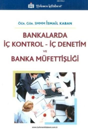 Bankalarda İç Kontrol İç Denetim ve Banka Müfettişliği