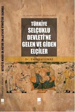 Türkiye Selçuklu Devleti'ne Gelen ve Giden Elçiler