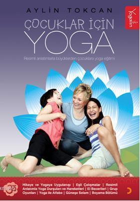 Çocuklar İçin Yoga; Resimli Anlatımlarla Yoga Eğitimi