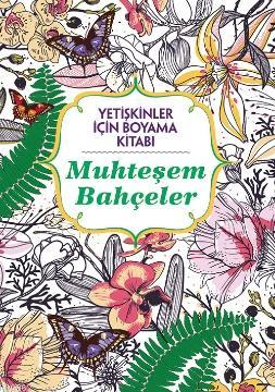Yetişkinler İçin Boyama Kitabı - Muhteşem Bahçeler