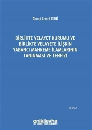 Birlikte Velayet Kurumu ve Birlikte Velayete İlişkin Yabancı Mahkeme İlamlarının Tanınması ve Tenfiz