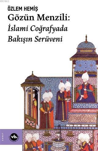 Gözün Menzili: İslami Coğrafyada Bakışın Serüveni