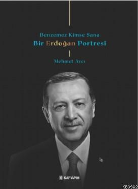 Benzemez Kimse Sana; Bir Erdoğan Portresi