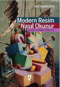 Modern Resim Nasıl Okunur; Modern Ustaları Anlamak