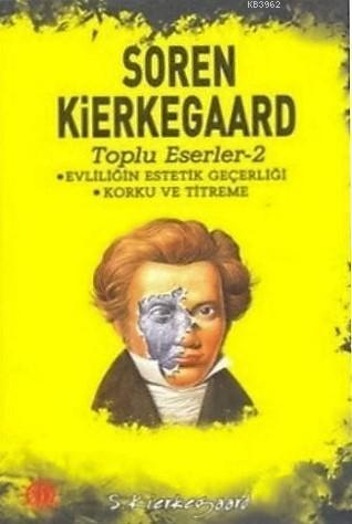 Evliliğin Estetik Geçerliği / Korku ve Titreme; Soren Kierkegaard Toplu Eserler 2
