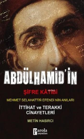 Abdülhamid'in Şifre Katibi Mehmet Selahaddin Efendi'nin Anıları; İttihat Terakki Cinayetleri