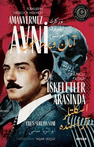 İskeletler Arasında - Türkler'in Sherlock Holmes'i Amanvermez Avni 10; Bir Osmanlı Polisiyesi (Osmanlıca Aslıyla Birlikte)