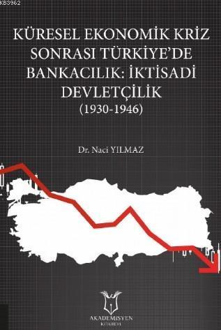 Küresel Ekonomik Kriz Sonrası Türkiye'de Bankacılık: İktisadi Devletçilik (1930-1946)