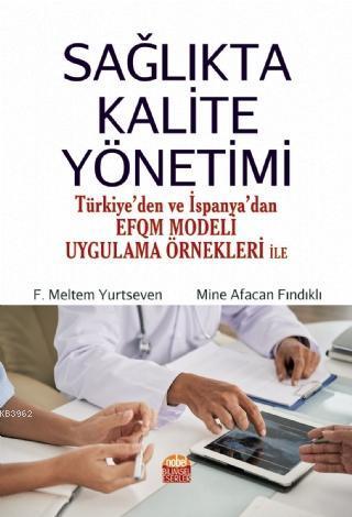 Sağlıkta Kalite Yönetimi - Türkiye'den ve İspanya'dan EFQM Modeli Uygulama Örnekleri ile