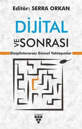 Dijital ve Sonrası; Disiplinlerarası Güncel Yaklaşımlar