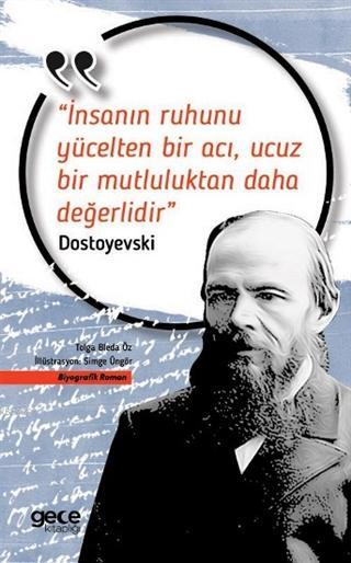İnsanın Ruhunu Yücelten Bir Acı, Ucuz Bir Mutluluktan Daha Değerlidir; Dostoyevski
