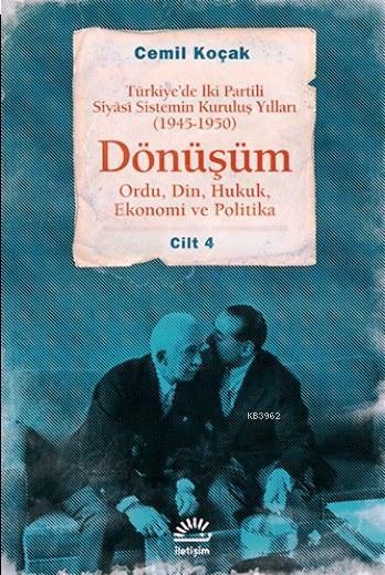 Dönüşüm - Ordu, Din, Hukuk, Ekonomi ve Politika Cilt 4; Türkiye'de İki Partili Siyâsî Sistemin Kuruluş Yılları (1945-1950)