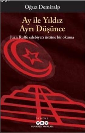 Ay İle Yıldız Ayrı Düşünce; Juan Rulfo Edebiyatı Üstüne Bir Okuma