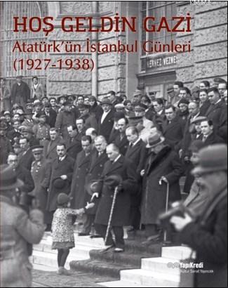 Hoş Geldin Gazi Atatürk'ün İstanbul Günleri (1927-1938)